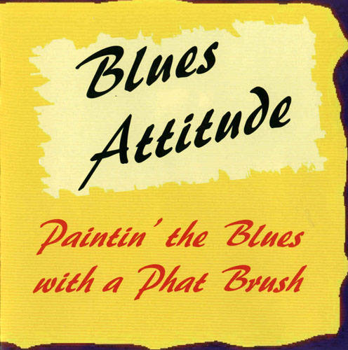 (Modern Electric Blues) Blues Attitude - Paintin the Blues with a Phat Brush - 2006, FLAC (tracks+.cue), lossless