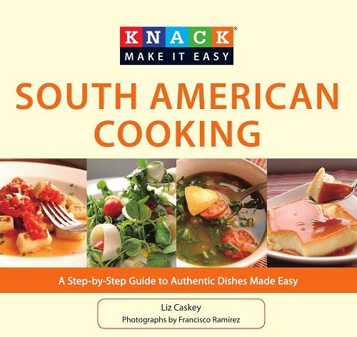 Knack: Make It Easy - Caskey L. / Каски Л. - Knack South American Cooking: A Step-By-StepGuide To Authentic Dishes Made Easy / Южноамериканская кухня: Пошаговый справочник аутентичных блюд лёгкого приготовления [2010, PDF, ENG]