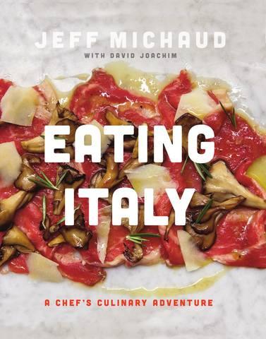 Michaud J., Joachim D. / Мишо Дж., Йоахим Д. - Eating Italy: A Chefs Culinary Adventure / Съедобная Италия: Кулинарное приключение шеф-повара [2013, PDF, ENG]