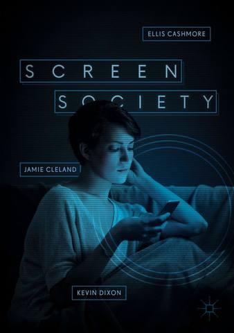 Обложка книги Cashmore E., Cleland J., Dixon K. / Кашмор Э., Клилэнд Дж., Диксон К. - Screen Society / Общество экрана [2018, PDF, ENG]
