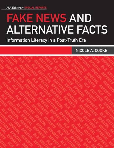 Обложка книги ALA Editions Special Reports - Cooke N. A. / Кук Н. А. - Fake News and Alternative Facts: Information Literacy in a Post-Truth Era / Фейковые новости и альтернативные факты: информационная грамотность в эпоху постправды [2018, PDF, ENG]