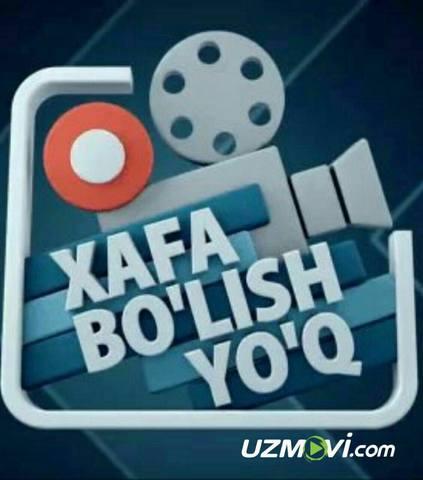 Xafa bo'lish yo'q (Barcha soni) / Хафа булиш йук (Все части)