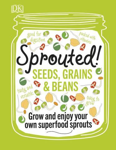 Dorling Kindersley. Sprouted!: Seeds, Grains and Beans - Power Up your Plate with Home-Sprouted Superfoods / Дорлинг Киндерсли. Пророщенно!:Семена, зёрна и бобы - Включи в своё меню пророщенную дома супер еду [2017, PDF, ENG]