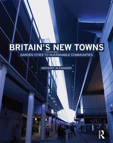 Alexander A. / Александр Э. - Britains New Towns: Garden Cities to Sustainable Communities / Новые города Британии: города-сады для устойчивых сообществ [2009, PDF, ENG]