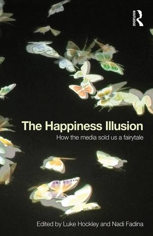 Обложка книги Hockley L., Fadina N. (Edited) / Хокли Л., Фадина Н. (под редакцией) - The Happiness Illusion: How the media sold us a fairytale / Иллюзия счастья: Как средства массовой информации продали нам волшебную сказку [2015, PDF, ENG]