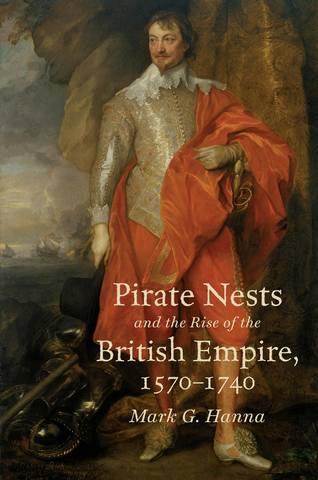 Обложка книги Published for the OIEAHC - Hanna M. G. / Ханна М. Дж. - Pirate Nests and the Rise of the British Empire, 1570-1740 / Пиратские гнёзда и возвышение Британской империи, 1570-1740 [2017, PDF, ENG]