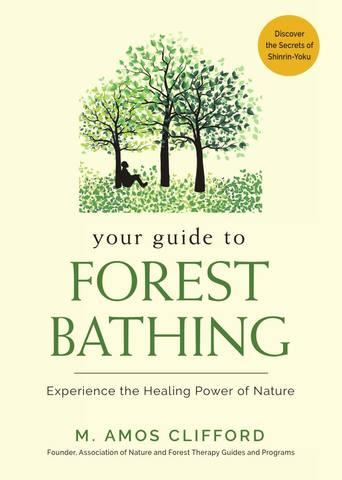 Обложка книги Amos Clifford M. / Амос Клиффорд М. - Your Guide to Forest Bathing: Experience the Healing Power of Nature / Ваше руководство по лесному купанию: Испытайте целительную силу природы [2018, PDF, ENG]