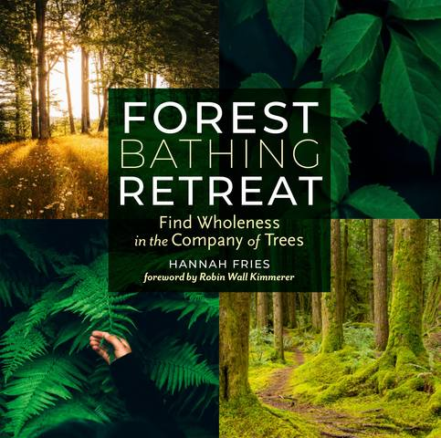 Обложка книги Fries H. / Фрис Х. - Forest Bathing Retreat: Find Wholeness in the Company of Trees / Убежище лесного купания: Найдите цельность в компании деревьев [2018, PDF, ENG]