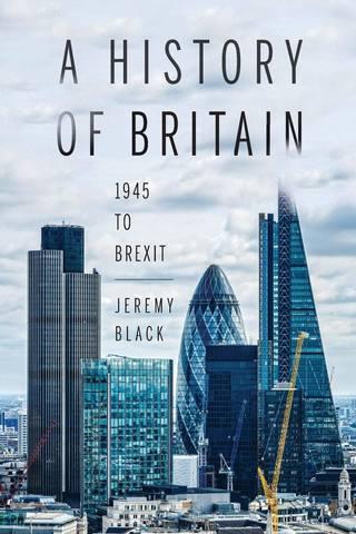 Обложка книги Black J. / Блэк Дж. - A History of Britain: 1945 to Brexit / История Британии: с 1945 года до «брексита» [2017, PDF, ENG]