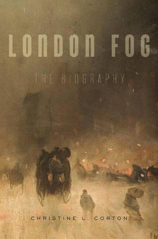 Обложка книги Corton Ch. L. / Кортон К. Л. - London Fog: The Biography / Лондонский туман: Биография [2017, PDF, ENG]