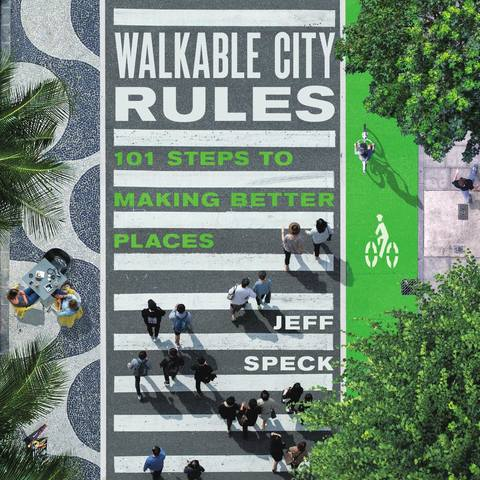 Обложка книги Speck J. / Спек Дж. - Walkable City Rules: 101 Steps to Making Better Places / Правила пешеходного города: 101 шаг для создания лучших мест [2018, PDF, ENG]