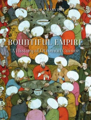 Обложка книги Isin (Işın) P. M. / Ишин П. М. - Bountiful Empire: A History of Ottoman Cuisine / Обильная империя: История османской кухни [2018, PDF, ENG]