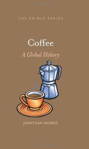 Обложка книги The Edible Series - Morris J. / Моррис Дж. - Coffee: A Global History / Кофе: Глобальная история [2018, PDF, ENG]