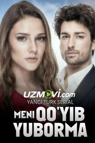 Meni qo'yib yuborma yangi Turk serial Uzbek tilida barcha qismlar
