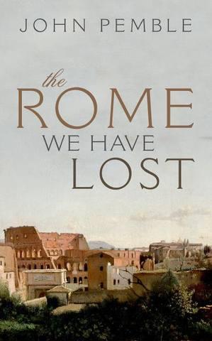 Обложка книги Pemble J. / Пембл Дж. - The Rome We Have Lost / Рим, который мы потеряли [2017, PDF, ENG]