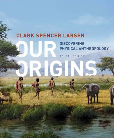 Обложка книги Larsen C. S. / Ларсен К. С. - Our Origins: Discovering Physical Anthropology. Fourth Edition / Наше происхождение: Открывая физическую антропологию. Четвёртое издание [2017, PDF, ENG]