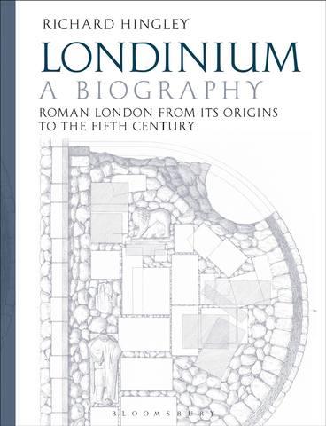 Обложка книги Hingley R. / Хингли Р. - Londinium: A Biography: Roman London from its Origins to the Fifth Century / Лондиниум: Биография: Римский Лондон от его основания до V века [2018, PDF, ENG]