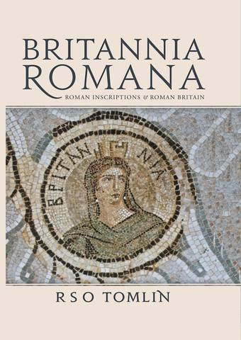 Tomlin R. S. O. / Томлин Р. С. О. - Britannia Romana: Roman Inscriptionsand Roman Britain / Британниа Романа: Римские надписи и Римская Британия [2018, PDF, ENG]