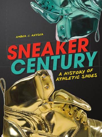 Обложка книги Keyser A. J. / Кейзер Э. Дж. - Sneaker Century: A History of Athletic Shoes / Век кроссовок: История спортивной обуви [2017, PDF, ENG]