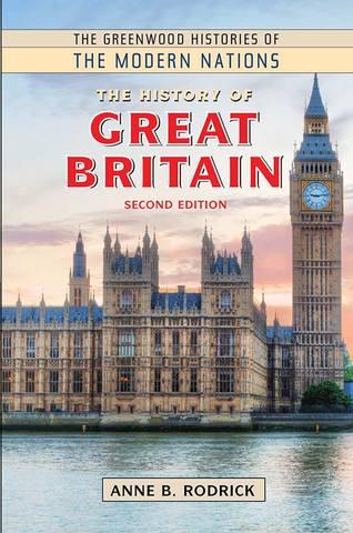Обложка книги The Greenwood Histories of the Modern Nations - Rodrick Anne B. / Родрик Энн Б. - The History of Great Britain. Second Edition / История Великобритании. Второе издание [2018, PDF, ENG]