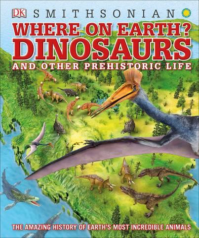 Обложка книги [Dorling Kindersley / Дорлинг Киндерсли] Barker Ch., Naish D. / Баркер К., Нейш Д. - Where on Earth? Dinosaurs and Other Prehistoric Life / Где на Земле? Динозавры и другая доисторическая жизнь [2019, PDF, ENG]