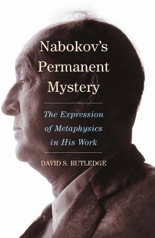 Rutledge D. S. / Ратлидж [Рутлидж] Д. С. - Nabokovs Permanent Mystery: The Expression of Metaphysics in His Work / Постоянная тайна Набокова: Выражение метафизики в его творчестве [2011, PDF, ENG]