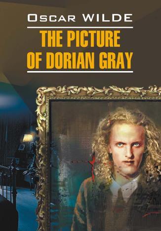 Classical Literature - Уайльд О. - Портрет Дориана Грея: Книга для чтения на английском языке / The Picture of Dorian Gray [2012, PDF, RUS]