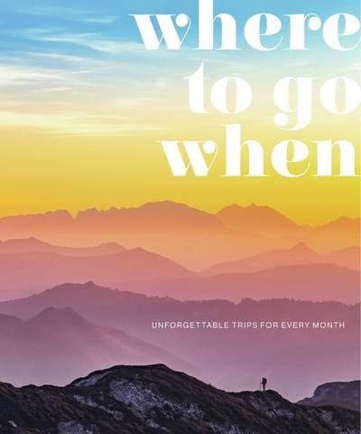 Dorling Kindersley. Where To Go When. Unforgettable Trips for Every Month / Дорлинг Киндерсли. Куда и когда отправиться за новыми впечатлениями. Незабываемыепоездки на каждый месяц [2019, PDF, ENG]