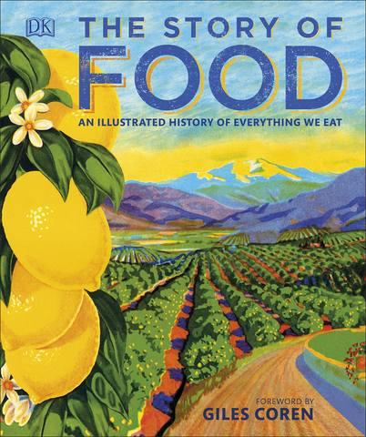 [Dorling Kindersley / Дорлинг Киндерсли] Coren G. (Foreword) / Корен Ж. (предисловие) - The Story of Food: An Illustrated History of Everything We Eat / Рассказы о еде: Иллюстрированная история всего, что мы едим [2018, PDF, ENG]