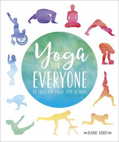 Обложка книги [Dorling Kindersley / Дорлинг Киндерсли] Bondy Dianne / Бонди Дайан - Yoga for Everyone: 50 Poses for Every Type of Body / Йога для всех: 50 поз для любого типа тела [2019, PDF, ENG]