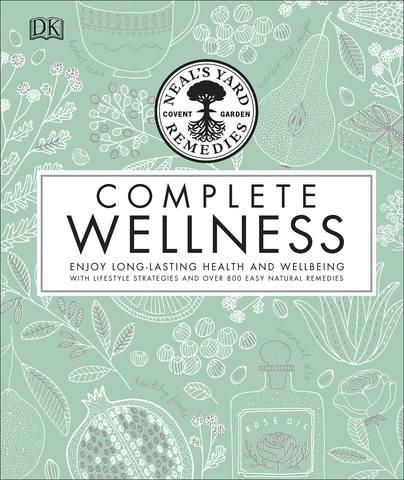 Обложка книги Neals Yard Remedies - Dorling Kindersley. Complete Wellness / Дорлинг Киндерсли. Полное оздоровление [2018, PDF, ENG]