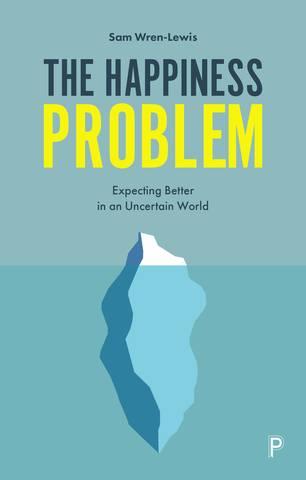 Обложка книги Wren-Lewis Sam / Рен-Льюис Сэм - The Happiness Problem: Expecting Better in an Uncertain World / Вопрос счастья: В ожидании лучшего в изменчивом мире [2019, PDF, ENG]