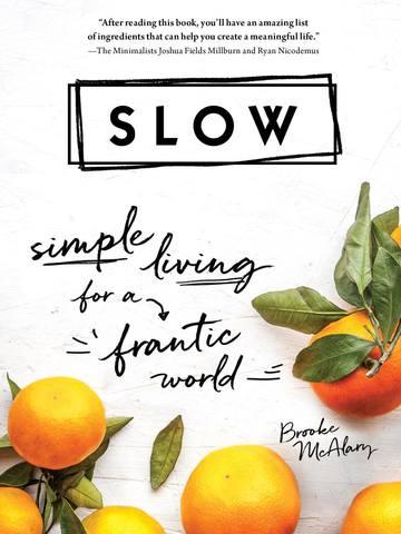 Обложка книги McAlary Brooke / Макэлри Брук - Slow: Simple Living for a Frantic World / Медленно: Простая жизнь в безумном мире [2018, PDF, ENG]