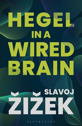 Обложка книги Žižek Slavoj / Жижек Славой - Hegel in A Wired Brain / Гегель в цифровом сознании [2020, EPUB, ENG]