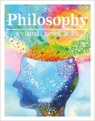 Обложка книги Visual Encyclopedia - Dorling Kindersley. Philosophy A Visual Encyclopedia / Дорлинг Киндерсли. Философия: Наглядная энциклопедия [2020, PDF, ENG]