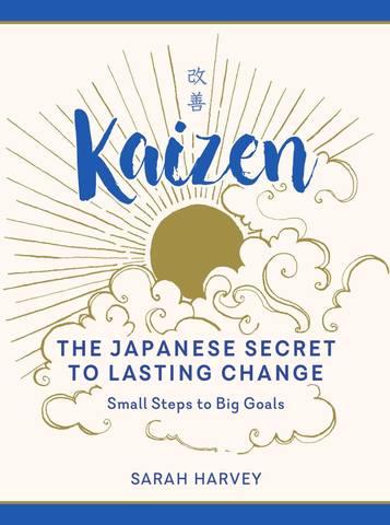 Обложка книги Harvey Sarah / Харви Сара - Kaizen: The Japanese Secret to Lasting Change—Small Steps to Big Goals / Кайдзен. Японский метод трансформации привычек маленькими шагами [2020, PDF, ENG]