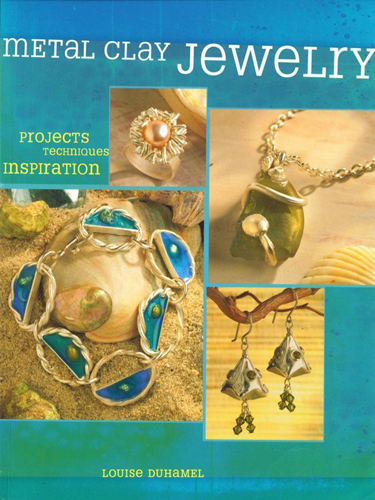 Louise Duhamel - Metal Clay Jewelry: Projects. Techniques. Inspirations / Украшения из металлической глины: проекты, техники, идеи [2006, EPUB / PDF, ENG]