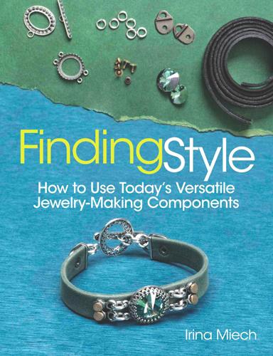Irina Miech - Finding Style: How to Use Today's Versatile Jewelry-Making Components / Фурнитурный стиль: использование современных универсальных компонентов бижутерии [2014, PDF, ENG]
