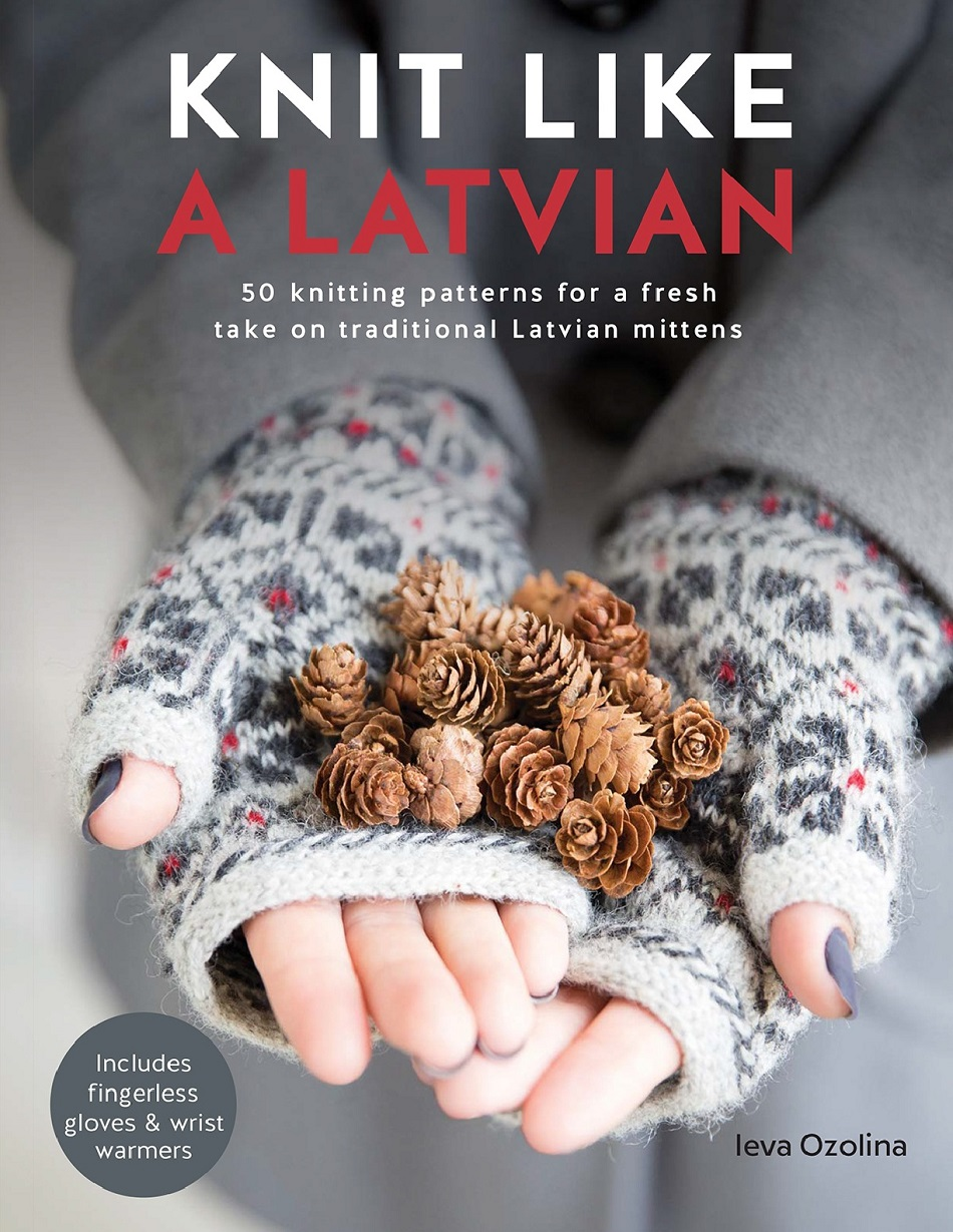 Knit Like a Latvian 50 Knitting Patterns for a Fresh Take on Traditional Latvian Mittens-001