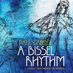 Paul Green & Two Worlds – A Bissel Rhythm (2019)