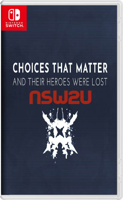 Choices That Matter: And Their Heroes Were Lost Switch NSP XCI NSZ